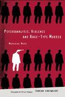 Psychoanalysis, Violence and Rage-Type Murder