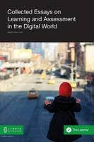 Collected Essays on Learning and Assessment in the Digital World