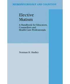 Elective Mutism: A Handbook for Educators, Counsellors and Health Care Professionals